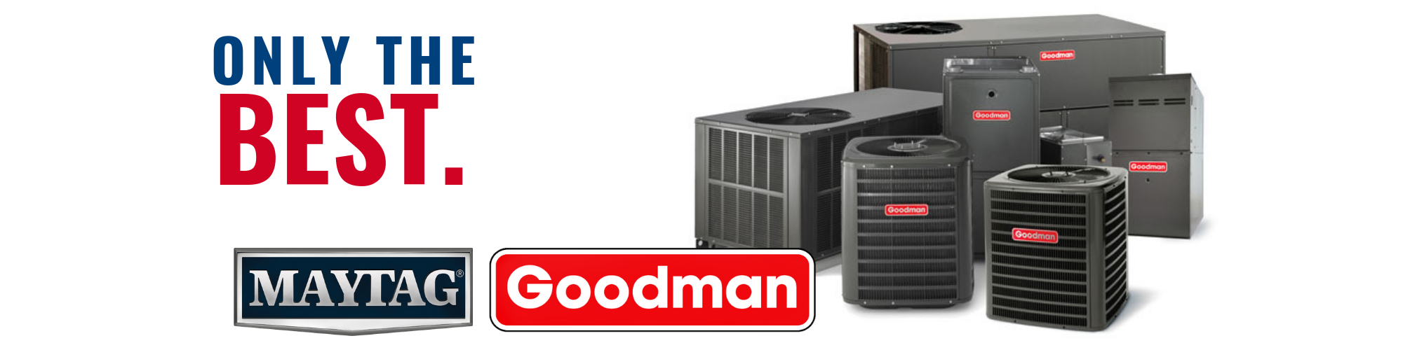 Only The Best HVAC Brands goodman and maytag